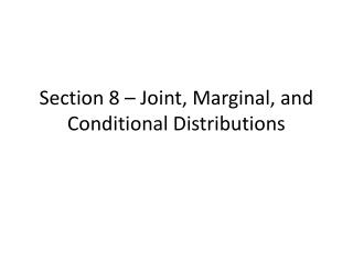 Section 8 – Joint, Marginal, and Conditional Distributions