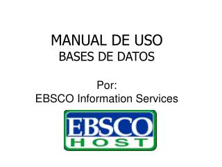 MANUAL DE USO BASES DE DATOS  Por: EBSCO Information Services