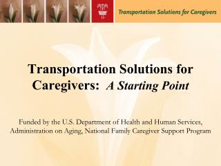 Transportation Solutions for Caregivers:   A Starting Point