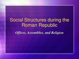 Social Structures during the Roman Republic