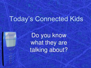 Today s Connected Kids