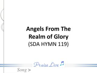 Angels From The Realm of Glory ( SDA HYMN  119)