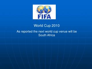 World Cup 2010 As reported the next world cup venue will be South Africa