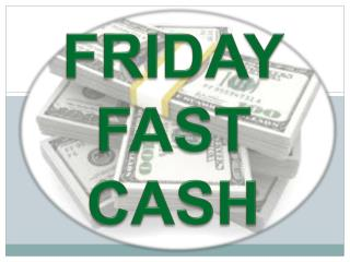 FRIDAY FAST CASH