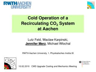 Cold Operation of a Recirculating CO 2  System  at Aachen