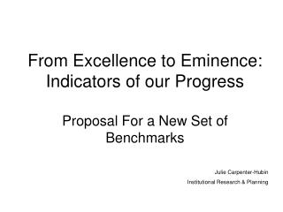 From Excellence to Eminence:  Indicators of our Progress Proposal For a New Set of Benchmarks