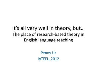 It's all very well in theory, but… The place of research-based theory in English language teaching