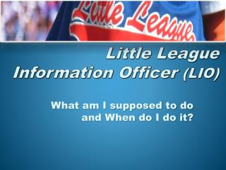 Little League Information Officer  (LIO)