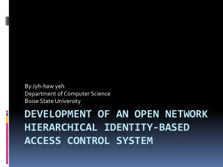 Development of an open network Hierarchical Identity-Based Access Control System