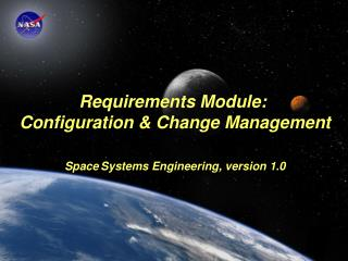 Requirements Module:  Configuration & Change Management  Space Systems Engineering, version 1.0