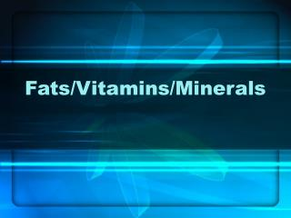 Fats/Vitamins/Minerals