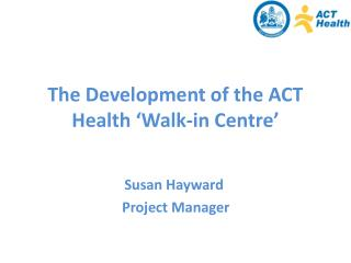 The Development of the ACT Health 'Walk-in Centre'