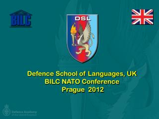 Defence School of Languages, UK  BILC NATO Conference  Prague  2012