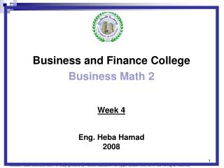 Business and Finance College  Business Math 2 Week 4 Eng. Heba Hamad 2008