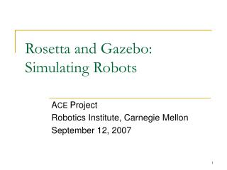 Rosetta and Gazebo: Simulating Robots