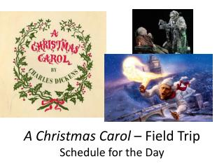 A Christmas Carol  – Field Trip Schedule for the Day