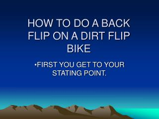 HOW TO DO A BACK FLIP ON A DIRT FLIP BIKE