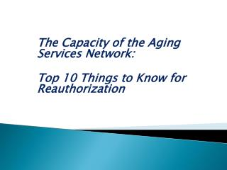 The Capacity of the Aging Services Network:   Top 10 Things to Know for Reauthorization