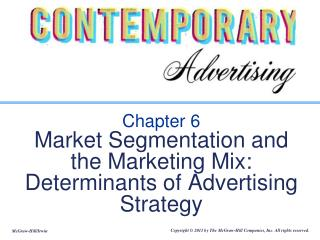 Chapter 6 Market Segmentation and  the Marketing Mix: Determinants of Advertising Strategy