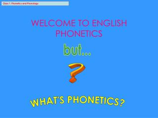 Class 1: Phonetics and Phonology
