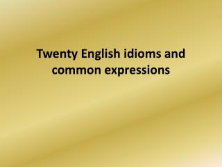 Twenty English idioms and common expressions