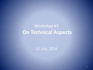 Workshop #1 On Technical Aspects