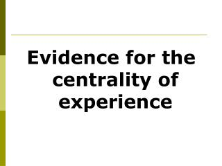 Evidence for the centrality of experience
