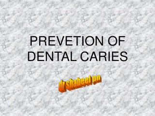 PREVETION OF DENTAL CARIES