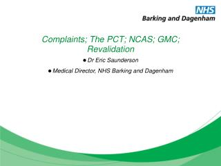Complaints; The PCT; NCAS; GMC; Revalidation