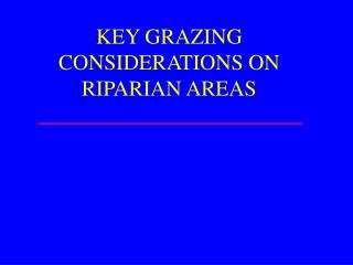 KEY GRAZING CONSIDERATIONS ON RIPARIAN AREAS