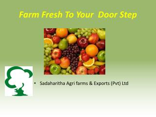Farm Fresh To Your  Door Step