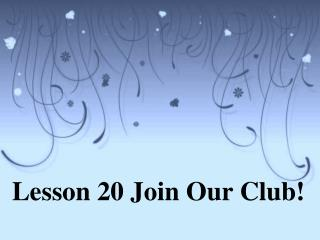 Lesson 20 Join Our Club!