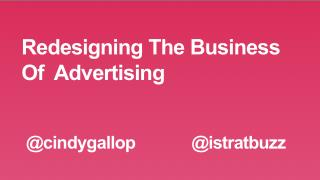 Redesigning The Business Of  Advertising