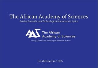 The African Academy of  Sciences Driving  Scientific and Technological Innovation in Africa
