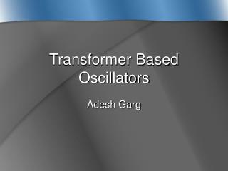 Transformer Based Oscillators