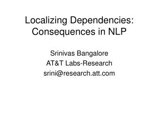 Localizing Dependencies: Consequences in NLP