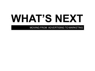MOVING FROM ADVERTISING TO MARKETING