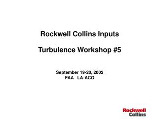 Rockwell Collins Inputs Turbulence Workshop #5 September 19-20, 2002 FAA   LA-ACO