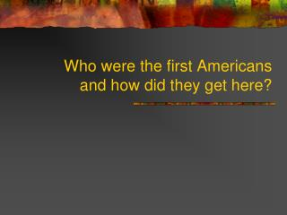 Who were the first Americans and how did they get here?