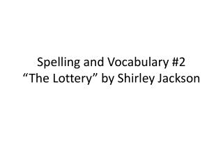 "Spelling and Vocabulary #2  ""The Lottery"" by Shirley Jackson"