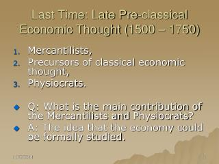 Last Time: Late Pre-classical Economic Thought (1500 – 1750)