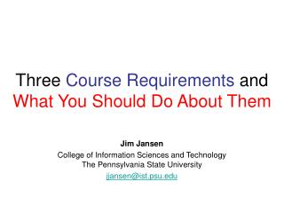 Three  Course Requirements  and  What You Should Do About Them