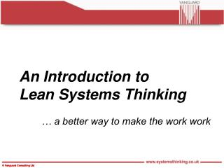 An Introduction to Lean Systems Thinking 	… a better way to make the work work
