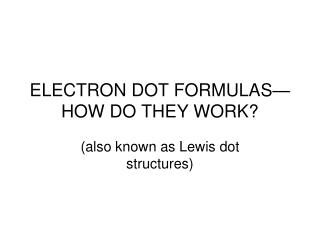 ELECTRON DOT FORMULAS—HOW DO THEY WORK?