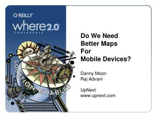 Do We Need  Better Maps  For  Mobile Devices?