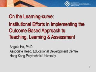 Angela Ho, Ph.D. Associate Head, Educational Development Centre Hong Kong Polytechnic University