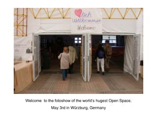 Welcome  to the fotoshow of the world' s hugest Open Space,   May 3rd in Würzburg, Germany