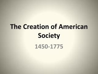 The Creation of American Society