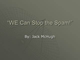 """WE Can Stop the Spam!"""