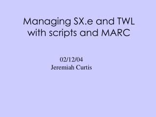 Managing SX.e and TWL with scripts and MARC
